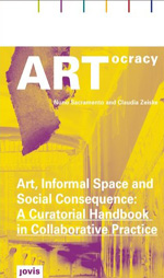 ARTocracy: Art, Informal Space and Social Consequence : A Curatorial Handbook in Collaborative Practice