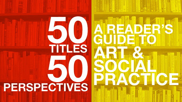 50 TITLES / 50 PERSPECTIVES: A Reader's Guide to Art & Social Practice