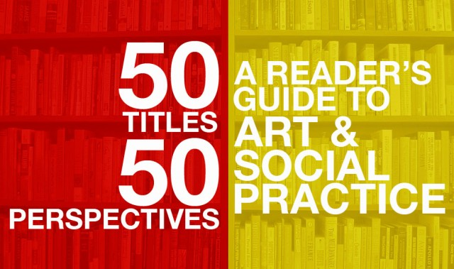 50TITLES/50PERSPECTIVES: A READER'S GUIDE TO ART & SOCIAL PRACTICE