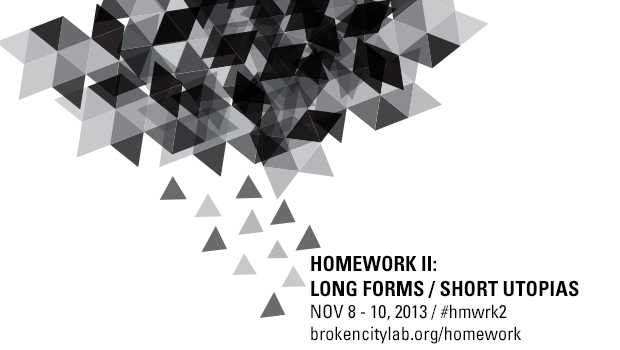 HOMEWORK II: LONG FORMS / SHORT UTOPIAS (Nov 8-10, 2013) + Livestream Archive
